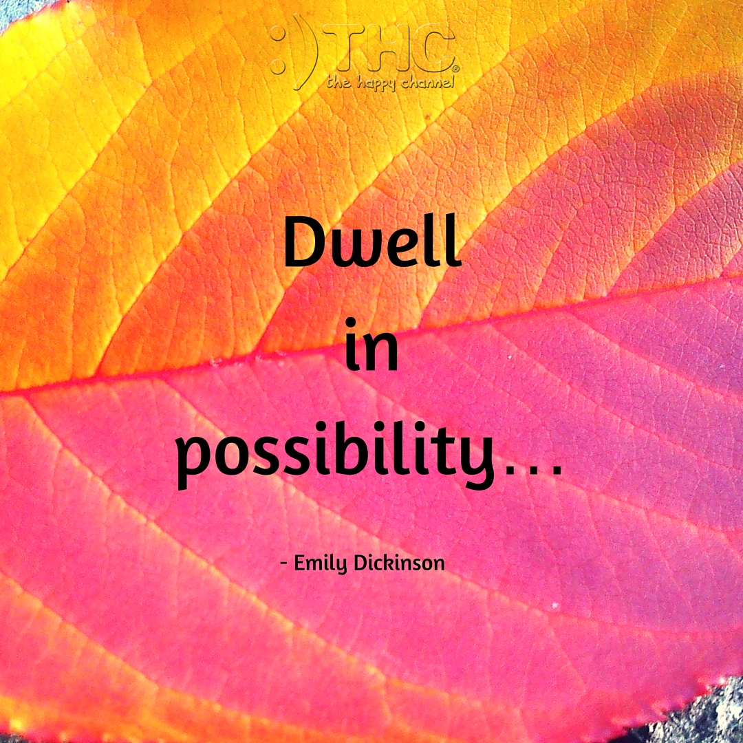Dwell in Possibility…
