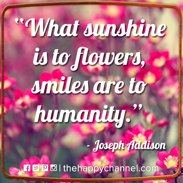 What Sunshine is to Flowers…