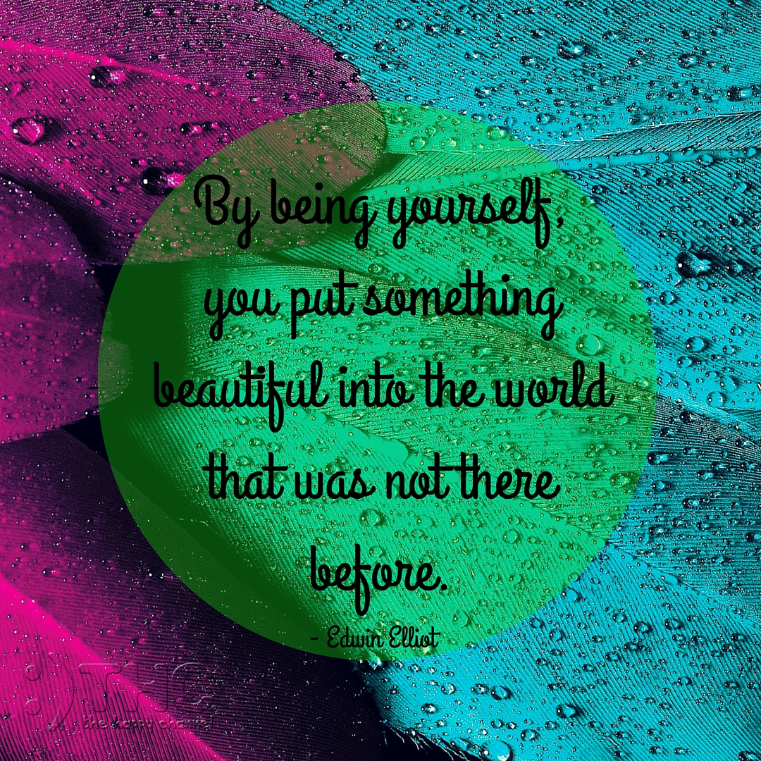 By Being Yourself…