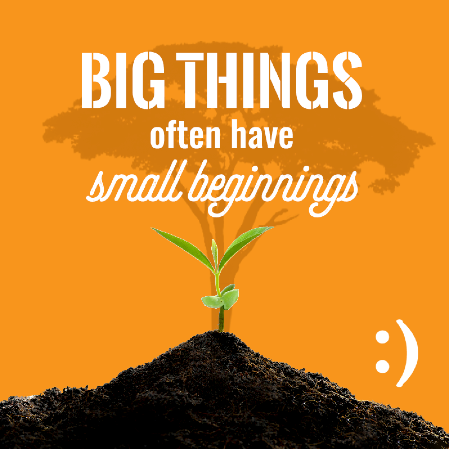 Big Things & Small Beginnings