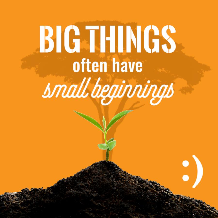 Big Things & Small Beginnings